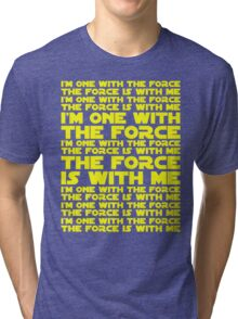 The Force is with me and I am one with the Force Tri-blend T-Shirt