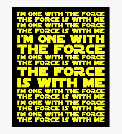 The Force is with me and I am one with the Force Photographic Print