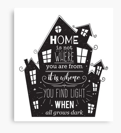 Typography poster with hand drawn elements. Inspirational quote. Home is not where you are from it is where you find light when all grows dark. Canvas Print