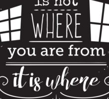 Typography poster with hand drawn elements. Inspirational quote. Home is not where you are from it is where you find light when all grows dark. Sticker