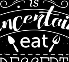 Typography poster with cake and hand drawn elements. Inspirational quote. Life is uncertain eat dessert first.  Sticker