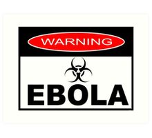 WARNING - EBOLA Art Print