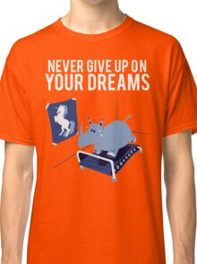 Chubby Unicorn NEver Give Up Your Dreams Classic T-Shirt