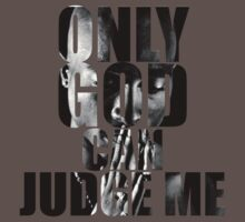 Only God Can Judge Me by new2pixels