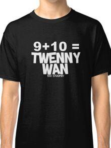 Whats 9 plus 10? Classic T-Shirt