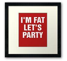I'm Fat Let's Party Framed Print