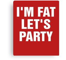 I'm Fat Let's Party Canvas Print