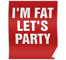 I'm Fat Let's Party Poster