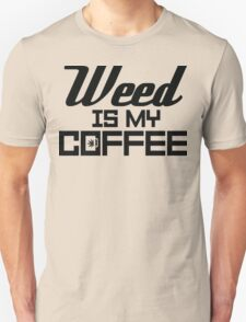 Weed is my Coffee T-Shirt