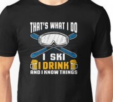 That's What I Do I Ski I Drink And I Know Things Unisex T-Shirt