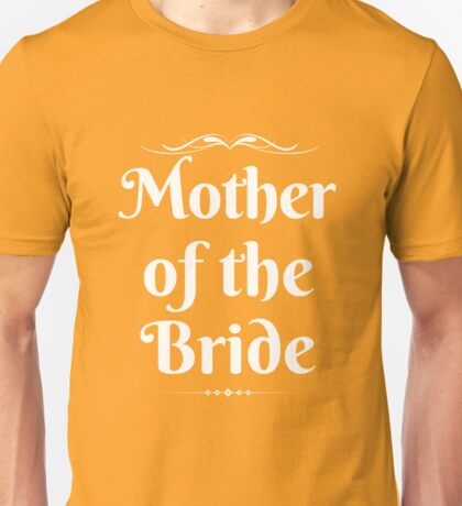 Mother Of The Bride Unisex T-Shirt