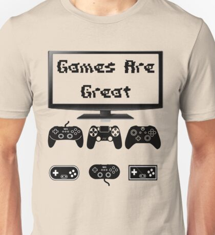 Games Are Great!!! Unisex T-Shirt