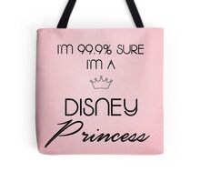 I'm 99.9% Sure I'm A Disney Princess Tote Bag