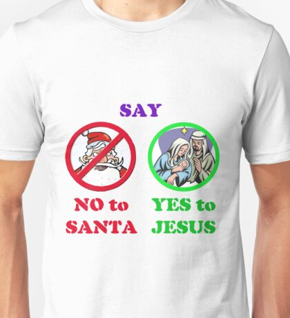 Yes for Jesus - No for Santa Unisex T-Shirt