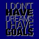 I Don't Have DREAMS, I Have GOALS. by ShubhangiK