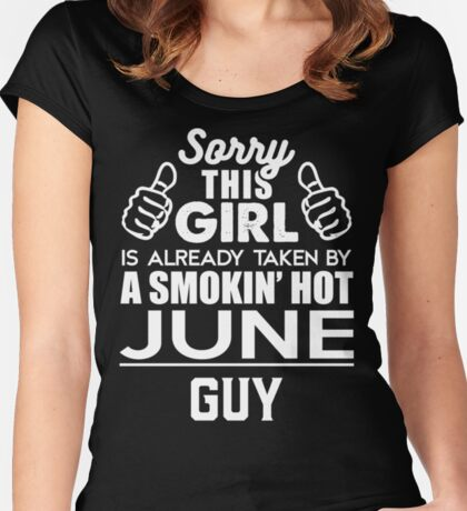 Sorry This Girl Is Already Taken By A Smokin Smoking Hot June Guy Women's Fitted Scoop T-Shirt