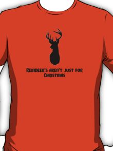 Reindeer's aren't just for Christmas T-Shirt