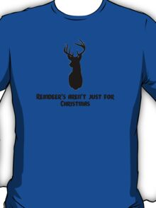 Reindeer's aren't just for Christmas T-Shirt
