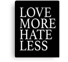 Love More Hate Less Canvas Print