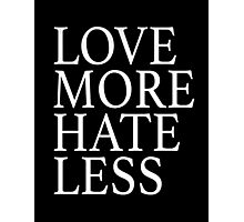 Love More Hate Less Photographic Print