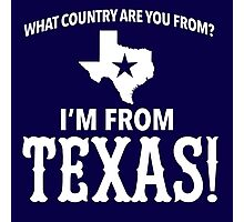 Funny 'What Country Are You From? I'm From Texas!' T-Shirt Photographic Print