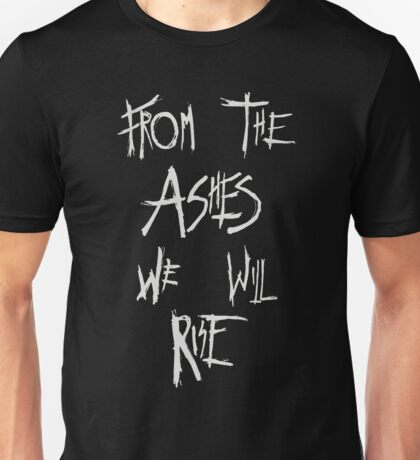 The 100 - from the ashes we will rise Unisex T-Shirt
