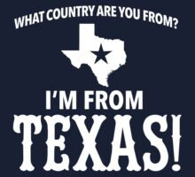 Funny 'What Country Are You From? I'm From Texas!' T-Shirt by Albany Retro