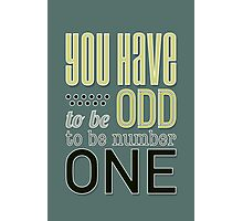 You have to be ODD to be number ONE Photographic Print