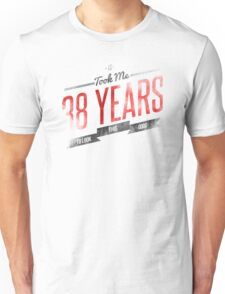 It Took Me 38 Years to Look This Good Unisex T-Shirt
