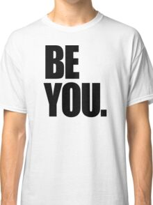 Be you. Classic T-Shirt