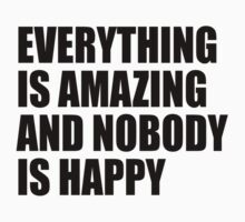 Everything Is Amazing And Nobody Is Happy by cn ART