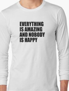 Everything Is Amazing And Nobody Is Happy Long Sleeve T-Shirt