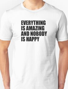 Everything Is Amazing And Nobody Is Happy Unisex T-Shirt