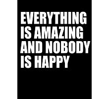 Everything Is Amazing And Nobody Is Happy Photographic Print