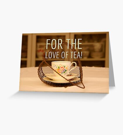 For the love of tea quote on photograph of vintage tea cup and wire heart Greeting Card