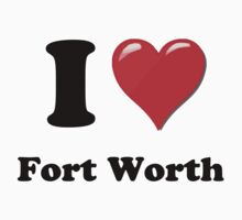 I Love Fort Worth by ColaBoy