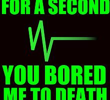 FOR A SECOND YOU BORED ME TO DEATH by Divertions