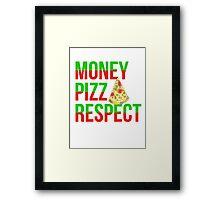 Money Pizza Respect Framed Print