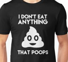 I Don't Eat Anything That Poops T Shirt Unisex T-Shirt