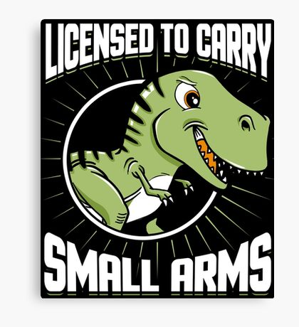 Licensed To Carry Small Arms T-Rex Canvas Print