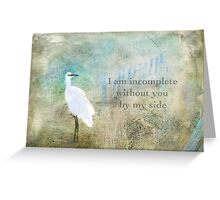 I Am Incomplete Without You By My Side ~ Greeting Card Greeting Card