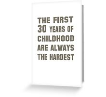 The First 30 Years Of Childhood Are Always The Hardest Greeting Card