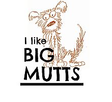 I like BIG MUTTS... Photographic Print
