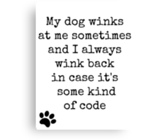 My dog winks at me sometimes... Canvas Print