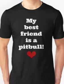 My best friend is a pitbull! Unisex T-Shirt