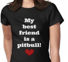 My best friend is a pitbull! Womens Fitted T-Shirt