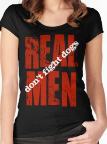 REAL MEN don't fight dogs Women's Fitted Scoop T-Shirt