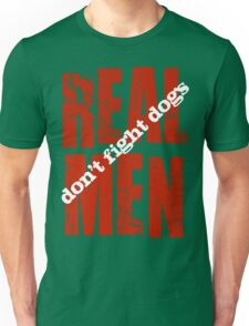 REAL MEN don't fight dogs Unisex T-Shirt