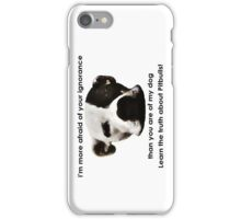 I'm more afraid of your ignorance than you are of my dog iPhone Case/Skin