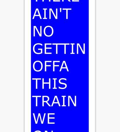 No Gettin' Offa This Train Sticker